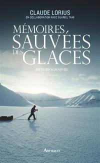 Mémoires sauvées des glaces : autobiographie