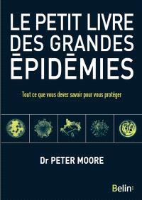 Le petit livre des grandes épidémies : tout ce que vous devez savoir pour vous protéger