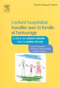 L'enfant hospitalisé : travailler avec la famille et l'entourage : la place des aidants naturels dans la relation de soin
