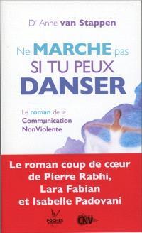 Ne marche pas si tu peux danser : le roman de la communication non violente