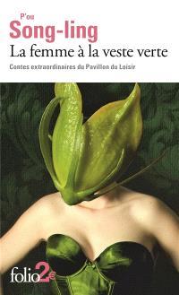 La femme à la veste verte : contes extraordinaires du pavillon du loisir