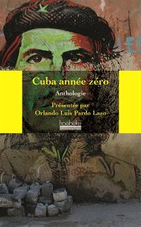 Cuba, année zéro : anthologie