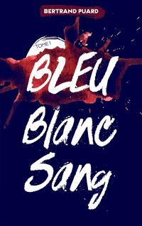 Bleu blanc sang. Volume 1, Bleu