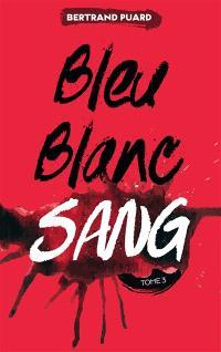 Bleu blanc sang. Volume 3, Sang