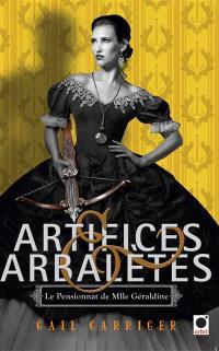 Le pensionnat de Mlle Géraldine. Volume 4, Artifices & arbalètes