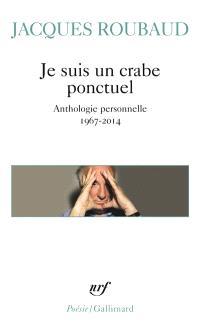 Je suis un crabe ponctuel : anthologie personnelle, 1967-2014