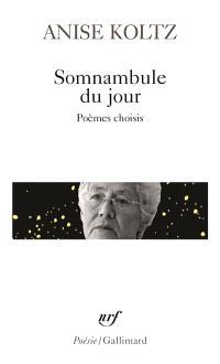 Somnambule du jour : poèmes choisis