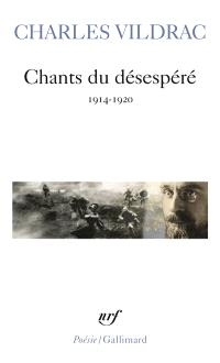 Chants du désespéré : 1914-1920