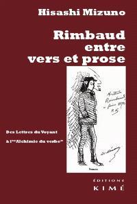 Rimbaud entre vers et prose : des Lettres du voyant à L'alchimie du verbe