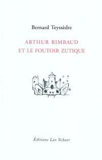 Arthur Rimbaud et le foutoir zutique