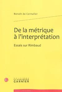 De la métrique à l'interprétation : essais sur Rimbaud
