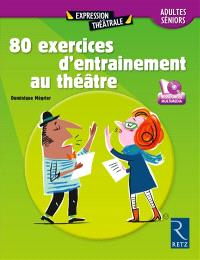80 exercices d'entraînement au théâtre : adultes, séniors