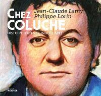 Chez Coluche : histoire d'un mec inoubliable