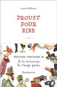 Proust pour rire : bréviaire jubilatoire de A la recherche du temps perdu