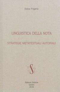 Linguistica della nota : strategie metatestuali autoriali