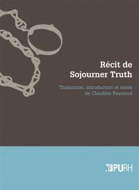 Récit de Sojourner Truth : une esclave du Nord, émancipée de la servitude corporelle en 1828 par l'Etat de New York