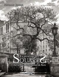La mémoire des squares : sur la trace des fantômes de Paris