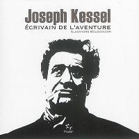 Joseph Kessel : écrivain de l'aventure