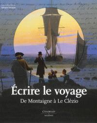Ecrire le voyage : de Montaigne à Le Clézio
