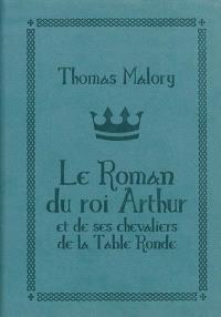 Le roman du roi Arthur et de ses chevaliers de la Table ronde = Le morte d'Arthur