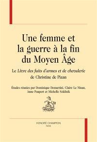 Une femme et la guerre à la fin du Moyen Age : le Livre des faits d'armes et de chevalerie de Christine de Pizan
