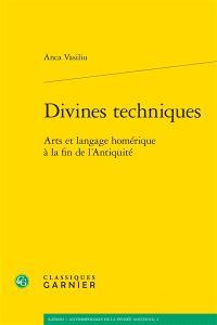 Divines techniques : arts et langage homérique à la fin de l'Antiquité