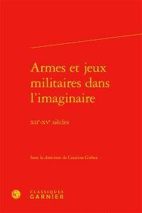 Armes et jeux militaires dans l'imaginaire : XIIe-XVe siècles