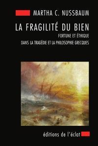 La fragilité du bien : fortune et éthique dans la tragédie et la philosophie grecques