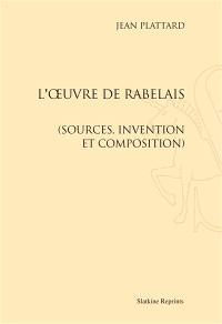L'oeuvre de Rabelais : sources, invention et composition