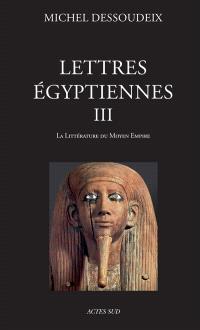 Lettres égyptiennes. Volume 3, La littérature du Moyen Empire