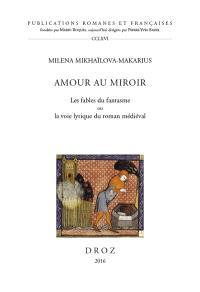 Amour au miroir : les fables du fantasme ou la voie lyrique du roman médiéval