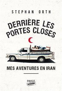 Derrière les portes closes : mes aventures en Iran