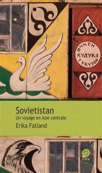 Sovietistan : un voyage en Asie centrale : récit