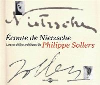 Ecoute de Nietzsche : leçon philosophique de Philippe Sollers
