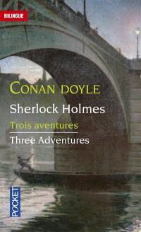 Sherlock Holmes : three adventures = Trois aventures de Sherlock Holmes
