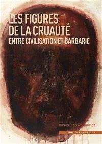 Les figures de la cruauté : entre civilisation et barbarie