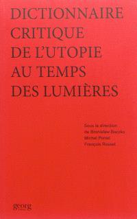 Dictionnaire critique de l'utopie au temps des Lumières