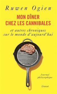 Mon dîner chez les cannibales : et autres chroniques sur le monde d'aujourd'hui : journal philosophique