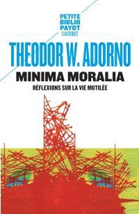Minima moralia : réflexions sur la vie mutilée