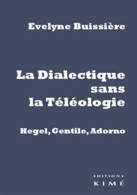 La dialectique sans la téléologie : Hegel, Gentile, Adorno