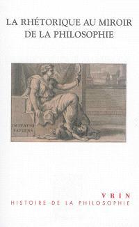 La rhétorique au miroir de la philosophie : définitions philosophiques et définitions rhétoriques de la rhétorique