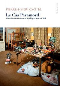 Le cas Paramord : obsession et contrainte psychique aujourd'hui