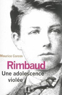 Rimbaud : une adolescence violée