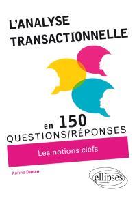 L'analyse transactionnelle : en 150 questions-réponses : les notions clefs