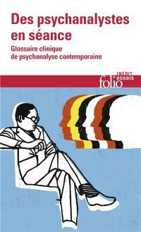 Des psychanalystes en séance : glossaire clinique de psychanalyse contemporaine