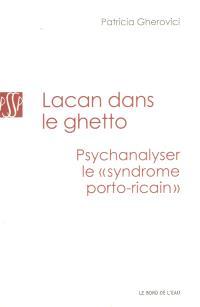 Lacan dans le ghetto : psychanalyser le syndrome portoricain