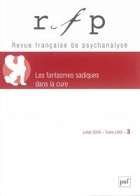 Revue française de psychanalyse. n° 3 (2016), Les fantasmes sadiques dans la cure