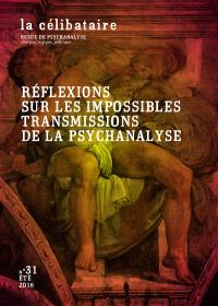 Célibataire (La). n° 31, Réflexions sur les impossibles transmissions de la psychanalyse