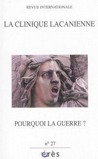 Clinique lacanienne (La). n° 27, Pourquoi la guerre ?