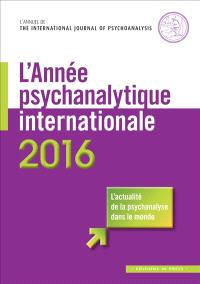 Année psychanalytique internationale (L'). n° 2016, Traduction en langue française d'un choix de textes publiés en 2015 dans The International Journal of psychoanalysis
